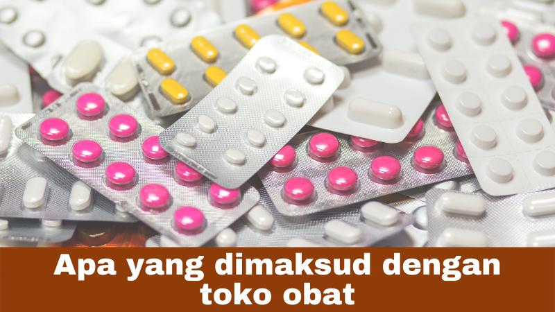Apa yang dimaksud dengan toko obat